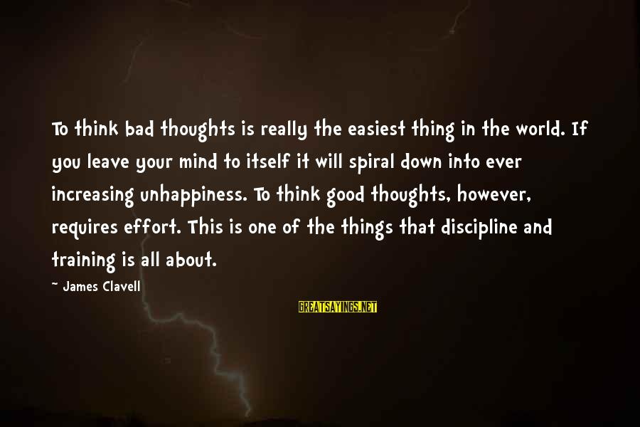 Clavell Sayings By James Clavell: To think bad thoughts is really the easiest thing in the world. If you leave