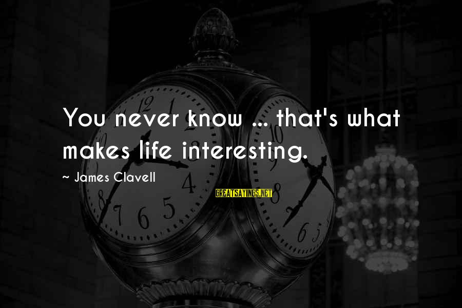 Clavell Sayings By James Clavell: You never know ... that's what makes life interesting.