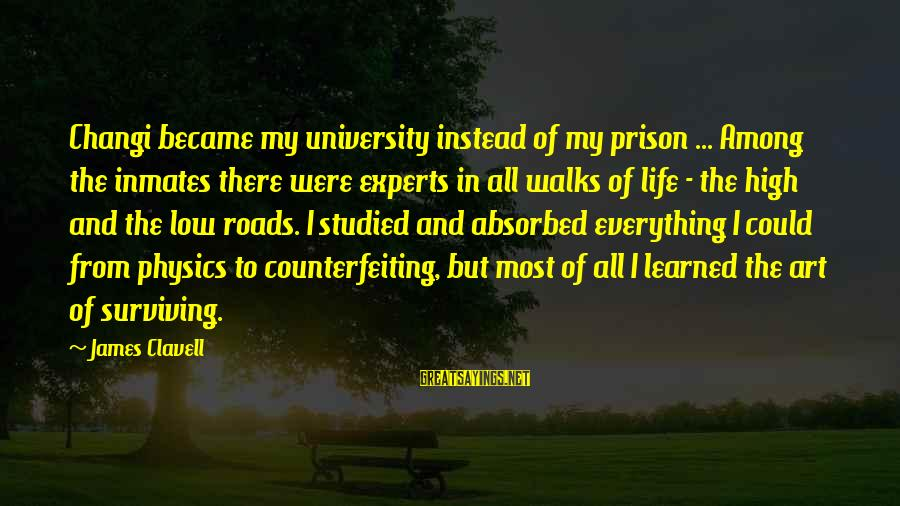 Clavell Sayings By James Clavell: Changi became my university instead of my prison ... Among the inmates there were experts