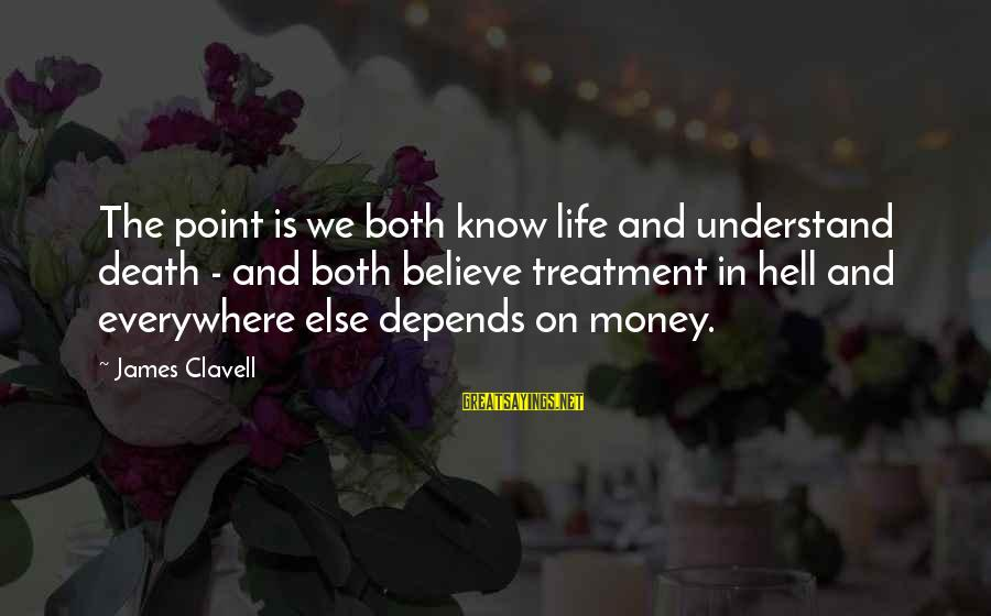 Clavell Sayings By James Clavell: The point is we both know life and understand death - and both believe treatment