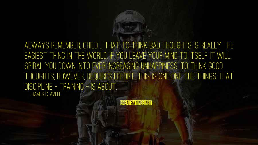 Clavell Sayings By James Clavell: Always remember, child ... that to think bad thoughts is really the easiest thing in