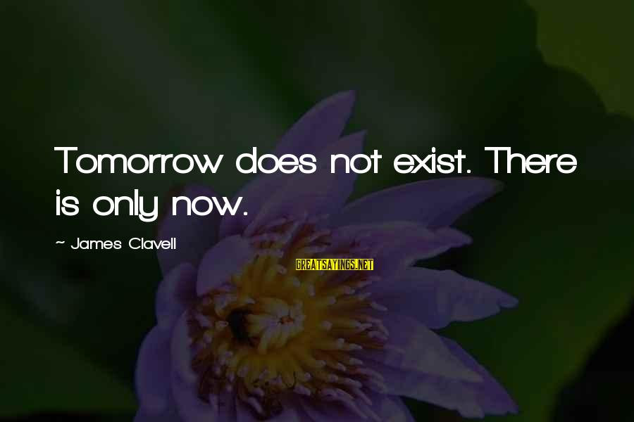 Clavell Sayings By James Clavell: Tomorrow does not exist. There is only now.