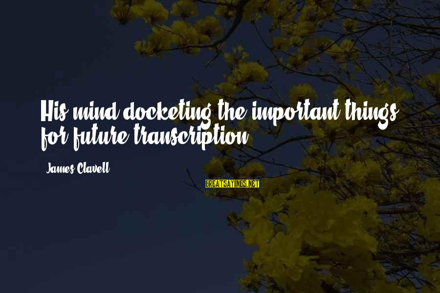 Clavell Sayings By James Clavell: His mind docketing the important things for future transcription.