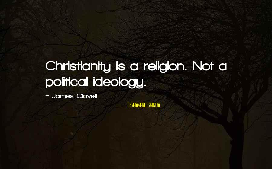 Clavell Sayings By James Clavell: Christianity is a religion. Not a political ideology.