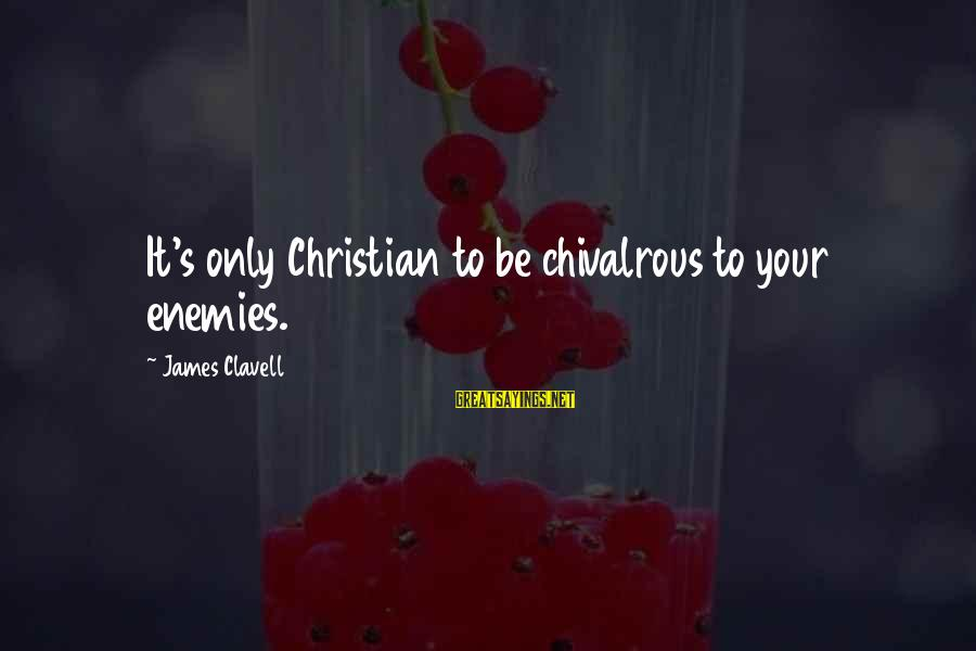 Clavell Sayings By James Clavell: It's only Christian to be chivalrous to your enemies.