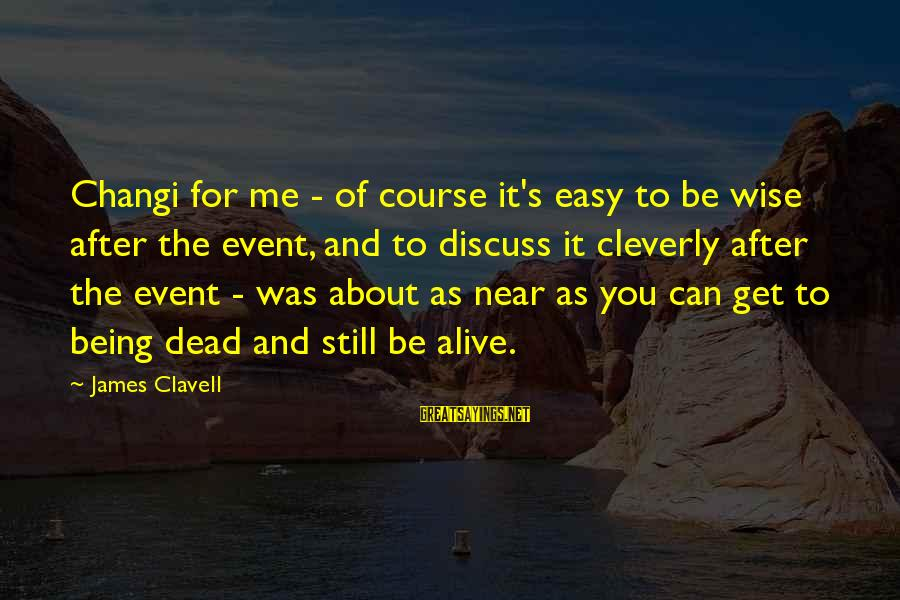 Clavell Sayings By James Clavell: Changi for me - of course it's easy to be wise after the event, and