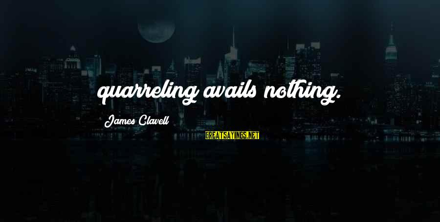 Clavell Sayings By James Clavell: quarreling avails nothing.