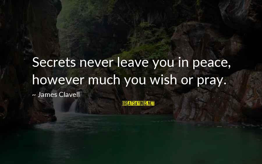 Clavell Sayings By James Clavell: Secrets never leave you in peace, however much you wish or pray.