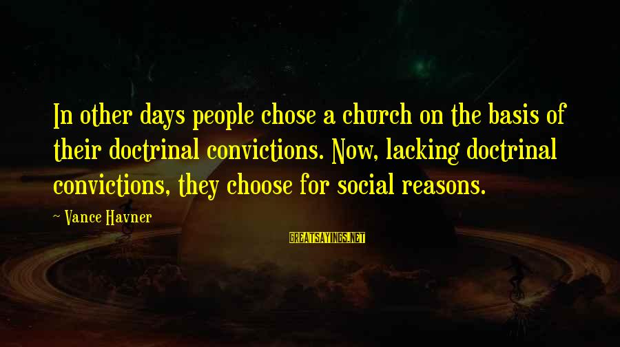 Cleaning Phrases Sayings By Vance Havner: In other days people chose a church on the basis of their doctrinal convictions. Now,