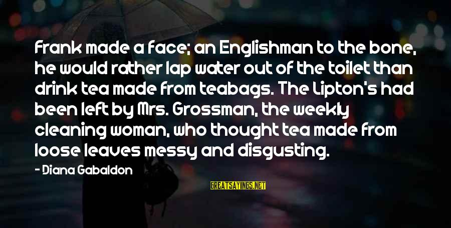 Cleaning The Toilet Sayings By Diana Gabaldon: Frank made a face; an Englishman to the bone, he would rather lap water out