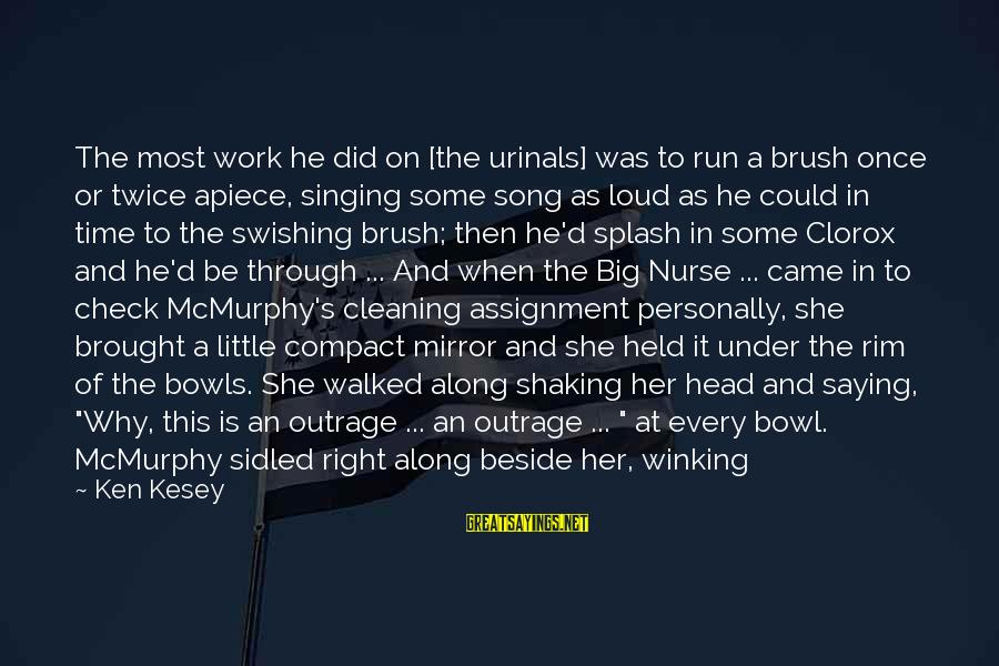 Cleaning The Toilet Sayings By Ken Kesey: The most work he did on [the urinals] was to run a brush once or