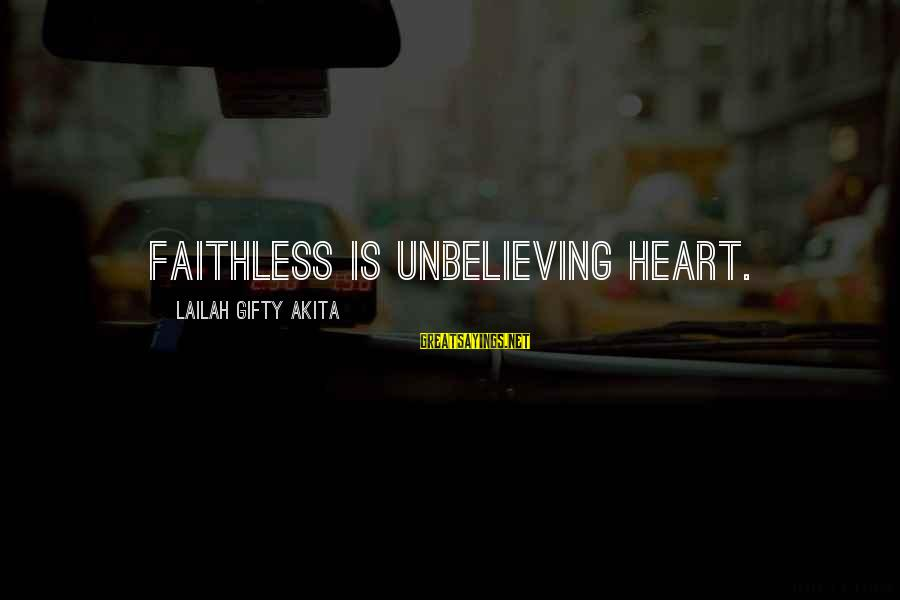 Cleated Sayings By Lailah Gifty Akita: Faithless is unbelieving heart.