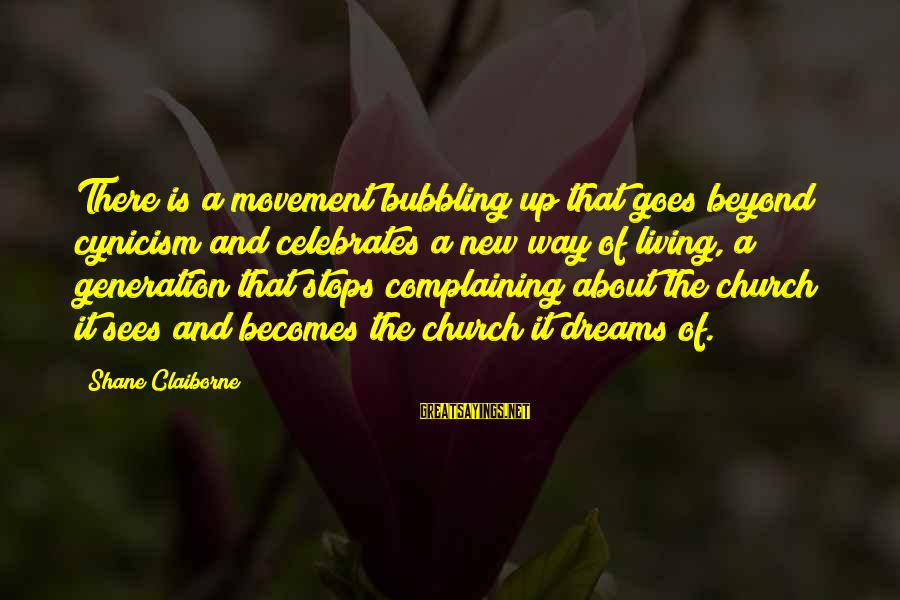 Cleated Sayings By Shane Claiborne: There is a movement bubbling up that goes beyond cynicism and celebrates a new way
