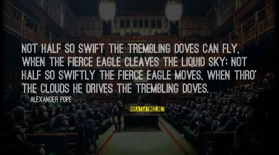 Cleaves Sayings By Alexander Pope: Not half so swift the trembling doves can fly, When the fierce eagle cleaves the