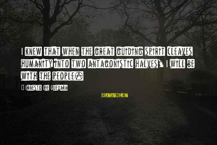 Cleaves Sayings By Ernesto Che Guevara: I knew that when the great guiding spirit cleaves humanity into two antagonistic halves, I