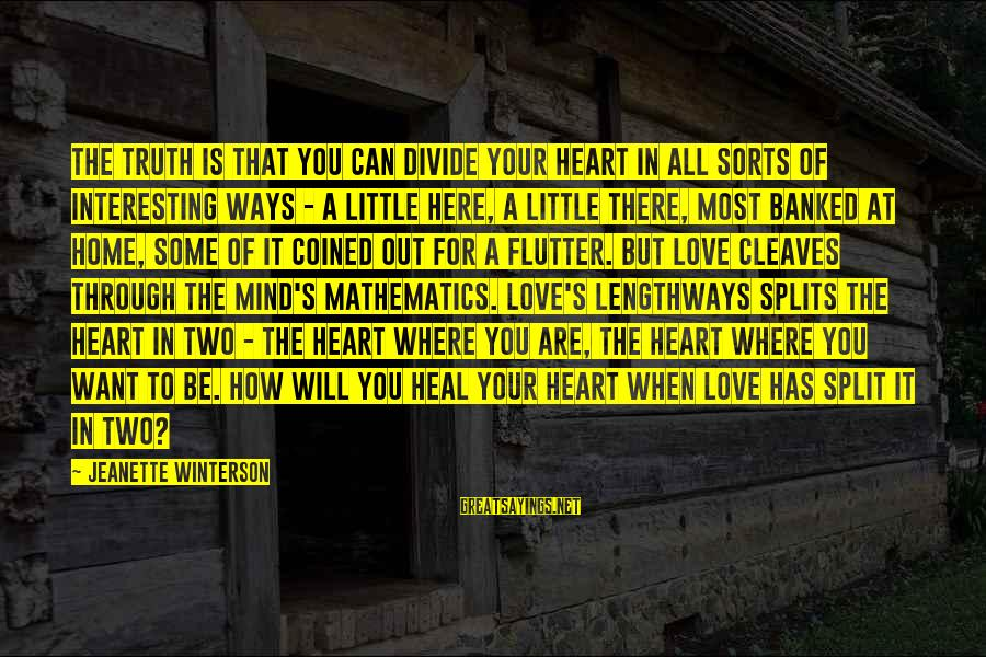 Cleaves Sayings By Jeanette Winterson: The truth is that you can divide your heart in all sorts of interesting ways