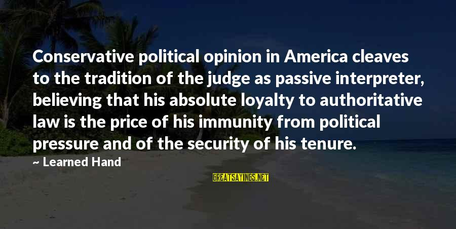 Cleaves Sayings By Learned Hand: Conservative political opinion in America cleaves to the tradition of the judge as passive interpreter,
