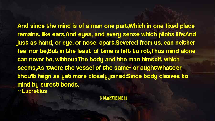 Cleaves Sayings By Lucretius: And since the mind is of a man one part,Which in one fixed place remains,