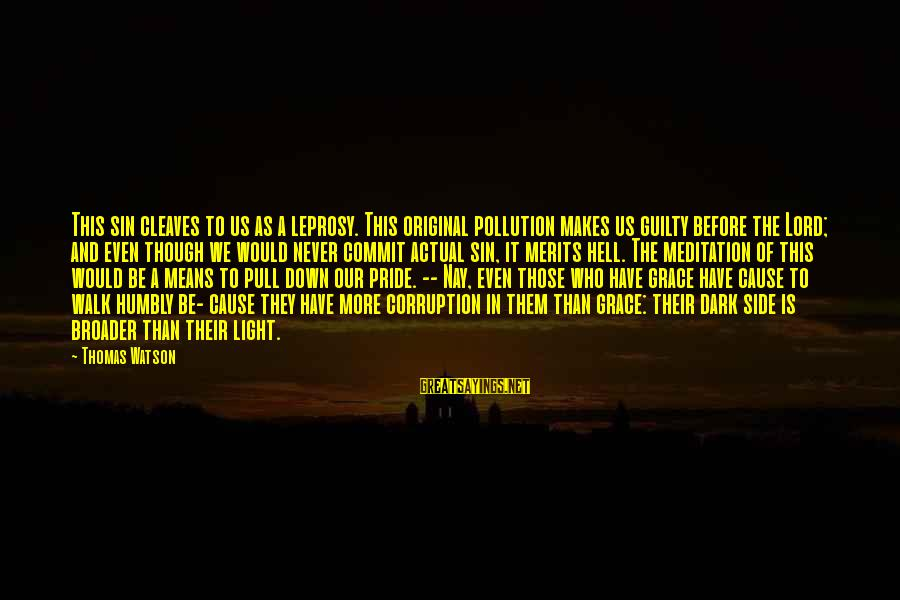 Cleaves Sayings By Thomas Watson: This sin cleaves to us as a leprosy. This original pollution makes us guilty before