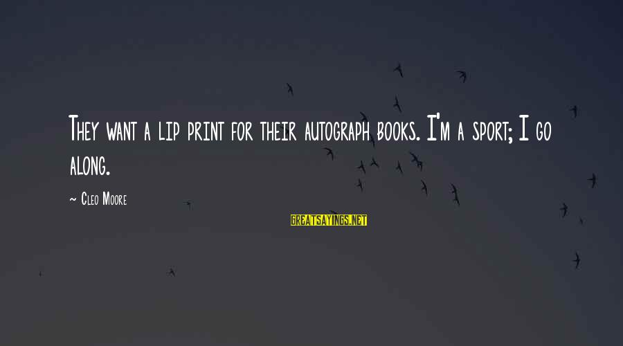 Cleo's Sayings By Cleo Moore: They want a lip print for their autograph books. I'm a sport; I go along.