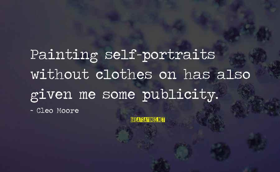 Cleo's Sayings By Cleo Moore: Painting self-portraits without clothes on has also given me some publicity.