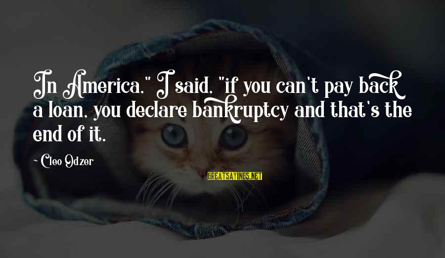 """Cleo's Sayings By Cleo Odzer: In America,"""" I said, """"if you can't pay back a loan, you declare bankruptcy and"""