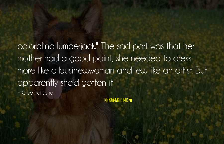 """Cleo's Sayings By Cleo Peitsche: colorblind lumberjack."""" The sad part was that her mother had a good point; she needed"""