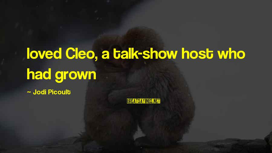 Cleo's Sayings By Jodi Picoult: loved Cleo, a talk-show host who had grown