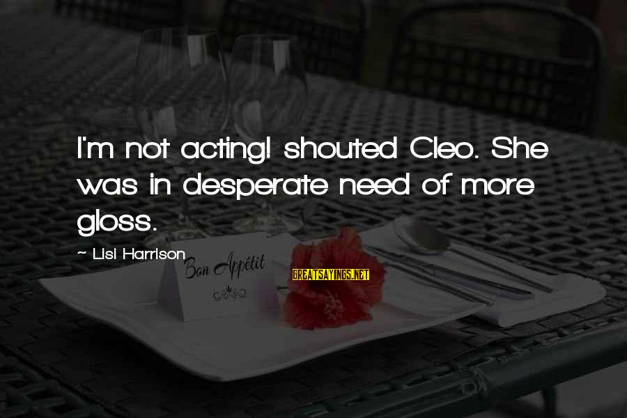 Cleo's Sayings By Lisi Harrison: I'm not acting! shouted Cleo. She was in desperate need of more gloss.