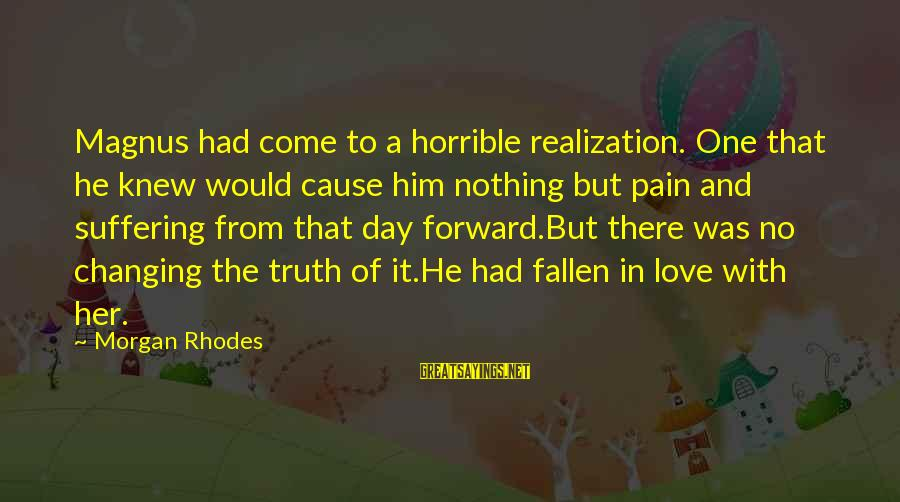 Cleo's Sayings By Morgan Rhodes: Magnus had come to a horrible realization. One that he knew would cause him nothing