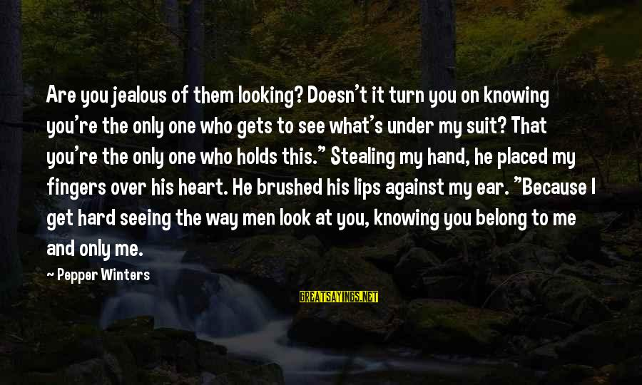 Cleo's Sayings By Pepper Winters: Are you jealous of them looking? Doesn't it turn you on knowing you're the only