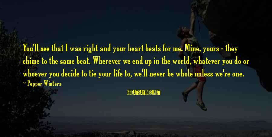 Cleo's Sayings By Pepper Winters: You'll see that I was right and your heart beats for me. Mine, yours -