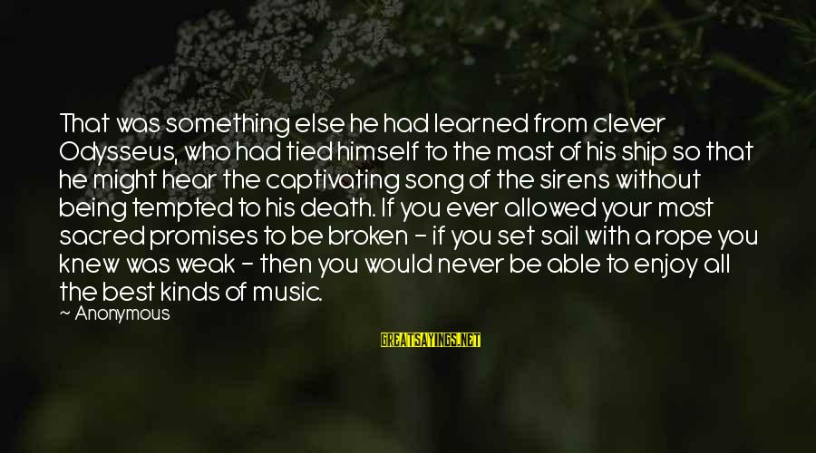 Clever Music Sayings By Anonymous: That was something else he had learned from clever Odysseus, who had tied himself to