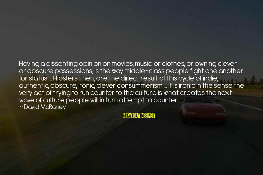 Clever Music Sayings By David McRaney: Having a dissenting opinion on movies, music, or clothes, or owning clever or obscure possessions,