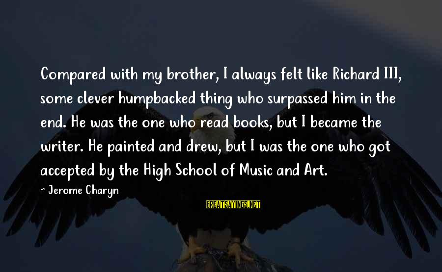 Clever Music Sayings By Jerome Charyn: Compared with my brother, I always felt like Richard III, some clever humpbacked thing who