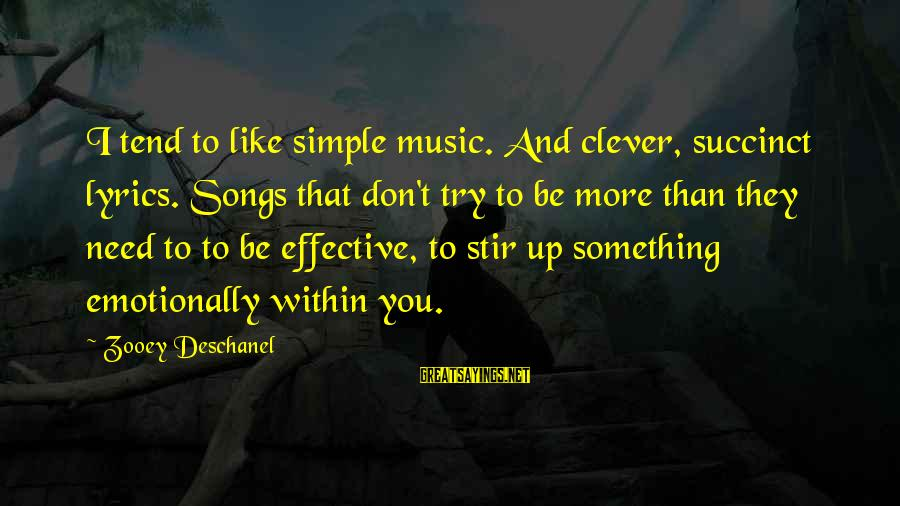 Clever Music Sayings By Zooey Deschanel: I tend to like simple music. And clever, succinct lyrics. Songs that don't try to