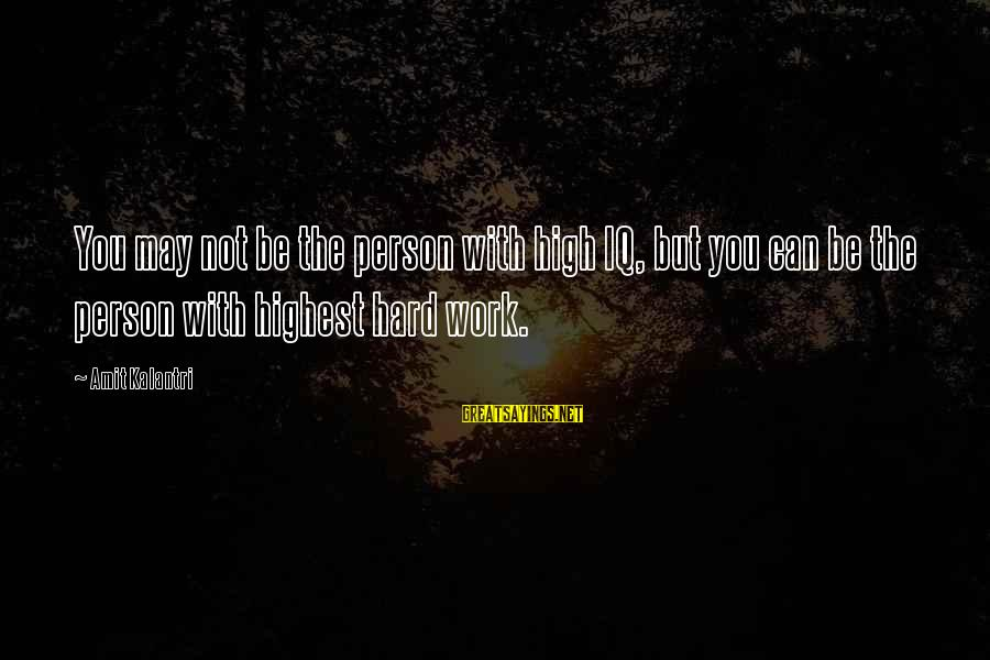 Clever Quotes Sayings By Amit Kalantri: You may not be the person with high IQ, but you can be the person