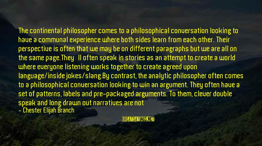 Clever Quotes Sayings By Chester Elijah Branch: The continental philosopher comes to a philosophical conversation looking to have a communal experience where
