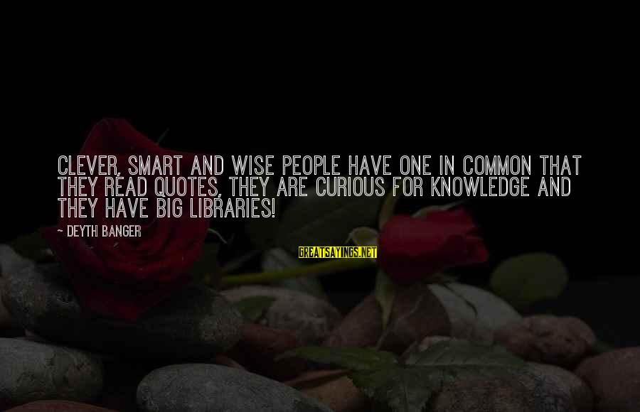 Clever Quotes Sayings By Deyth Banger: Clever, smart and wise people have one in common that they read quotes, they are