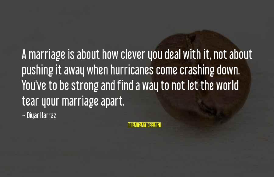 Clever Quotes Sayings By Diyar Harraz: A marriage is about how clever you deal with it, not about pushing it away