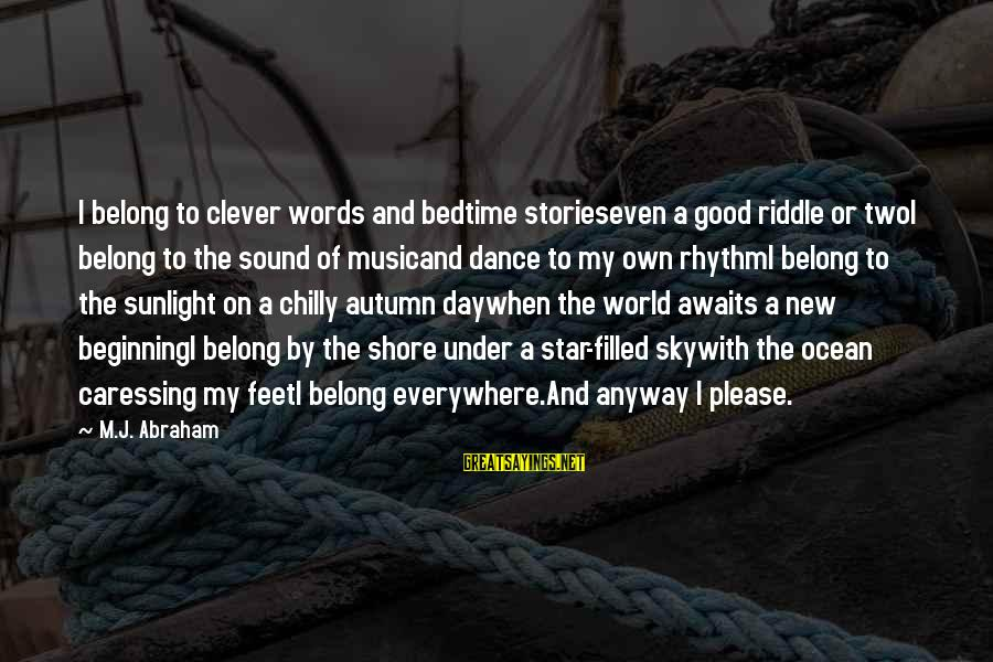 Clever Quotes Sayings By M.J. Abraham: I belong to clever words and bedtime storieseven a good riddle or twoI belong to
