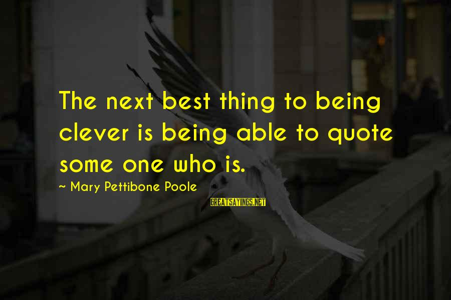 Clever Quotes Sayings By Mary Pettibone Poole: The next best thing to being clever is being able to quote some one who