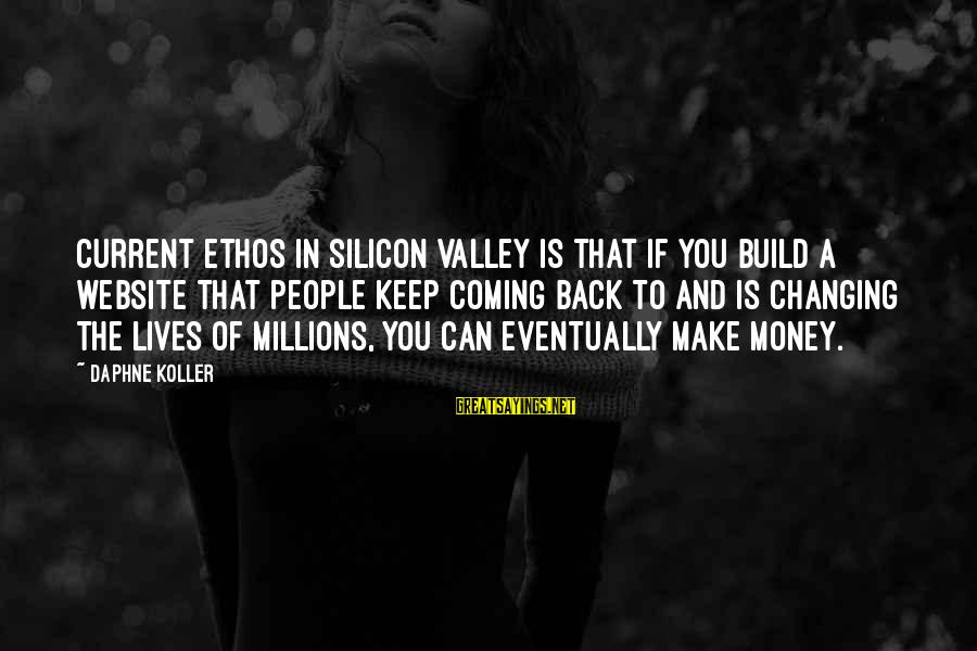 Clever Taxation Sayings By Daphne Koller: Current ethos in Silicon Valley is that if you build a website that people keep