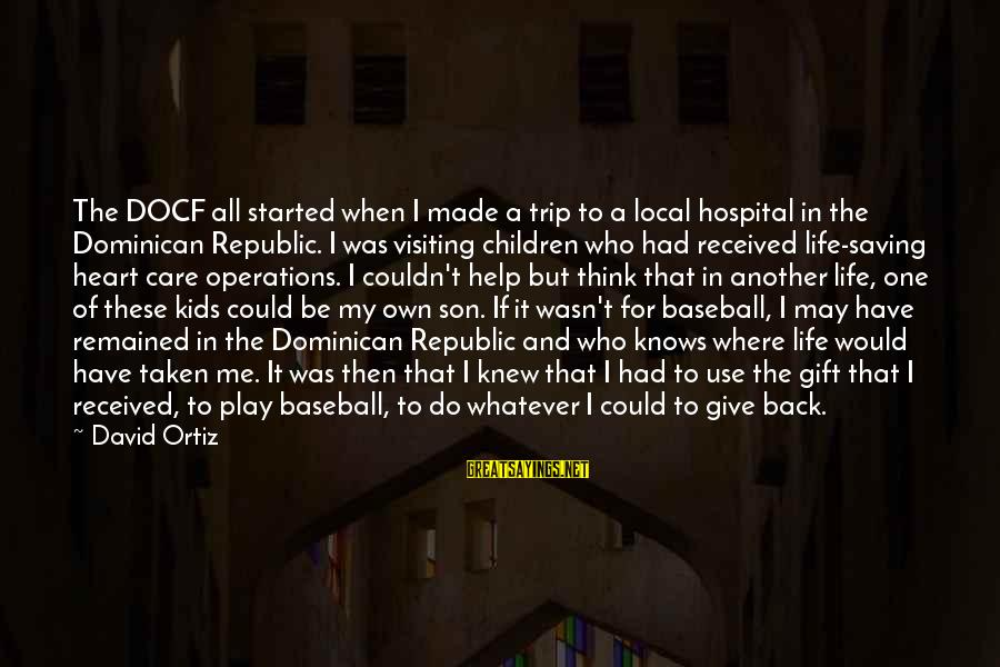 Clever Taxation Sayings By David Ortiz: The DOCF all started when I made a trip to a local hospital in the