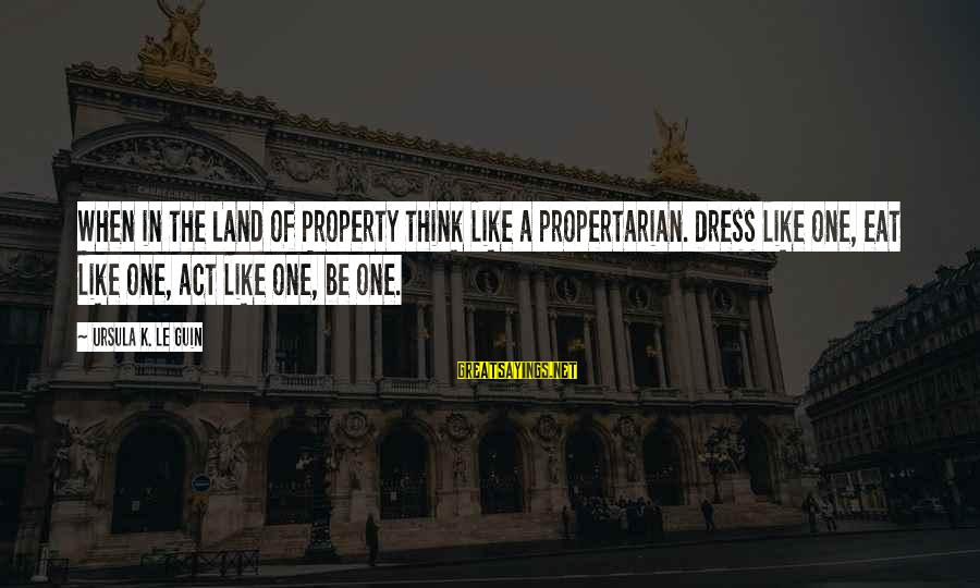 Clever Taxation Sayings By Ursula K. Le Guin: When in the Land of Property think like a propertarian. Dress like one, eat like