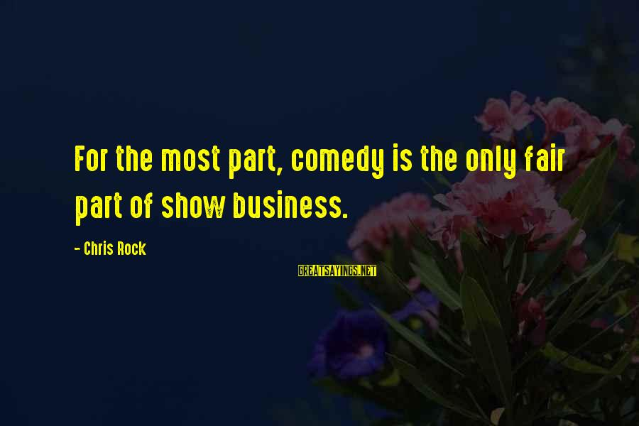 Clever Witch Sayings By Chris Rock: For the most part, comedy is the only fair part of show business.