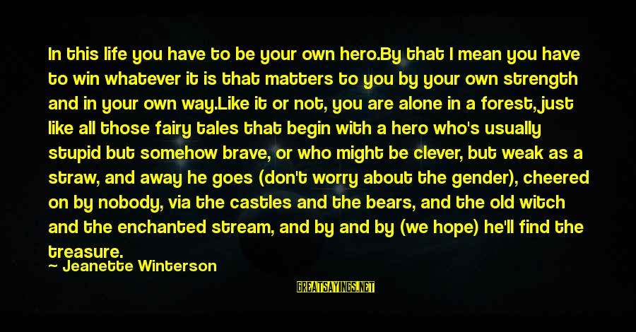Clever Witch Sayings By Jeanette Winterson: In this life you have to be your own hero.By that I mean you have