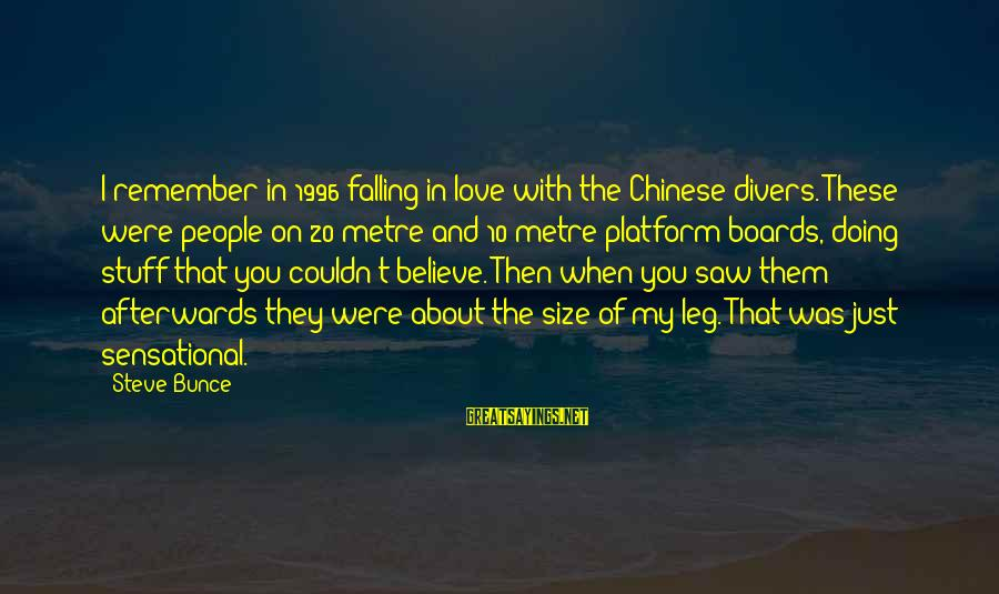 Clever Witch Sayings By Steve Bunce: I remember in 1996 falling in love with the Chinese divers. These were people on