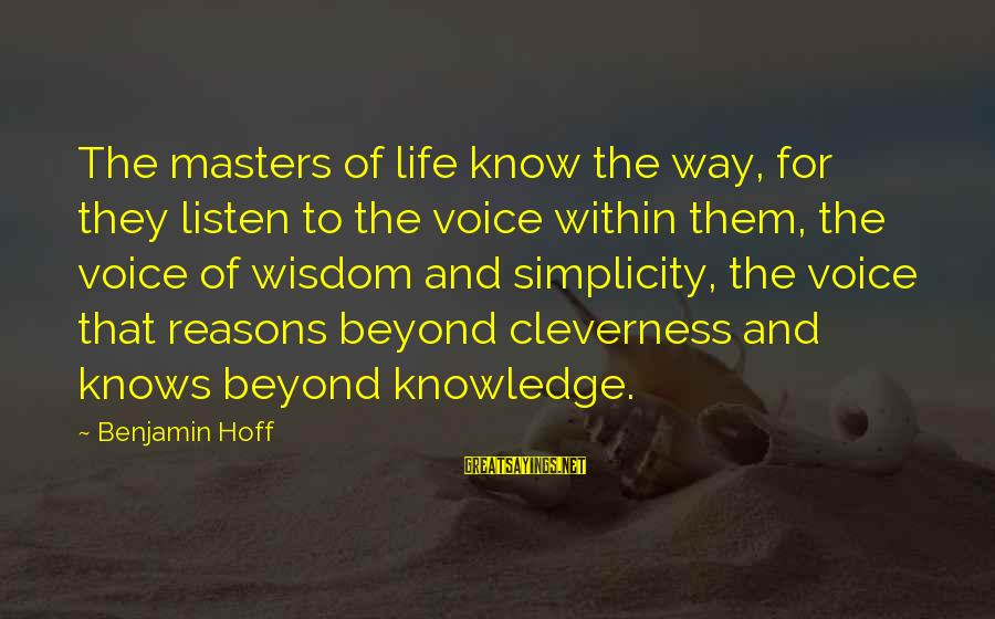 Cleverness Sayings By Benjamin Hoff: The masters of life know the way, for they listen to the voice within them,