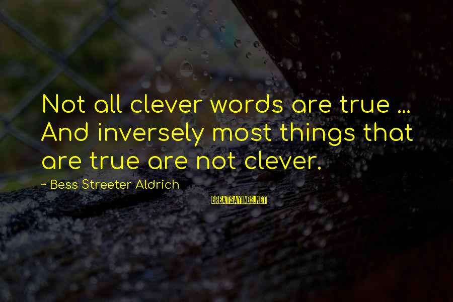 Cleverness Sayings By Bess Streeter Aldrich: Not all clever words are true ... And inversely most things that are true are
